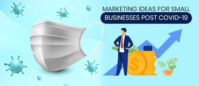 Marketing Ideas For Small Businesses Post COVID-19