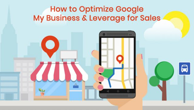 How to Optimize Google My Business & Leverage for Sales