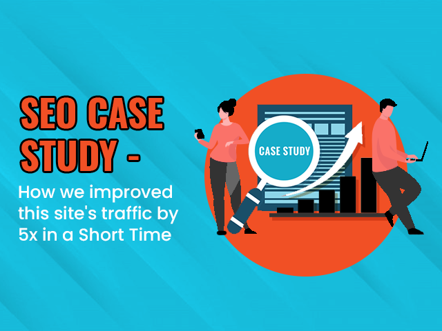 SEO Case Study – How We Improved this Site's Traffic by 5x in the span of  # Months