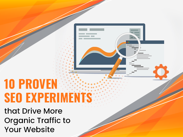10 Proven SEO Experiments that Drive More Organic Traffic to Your Website