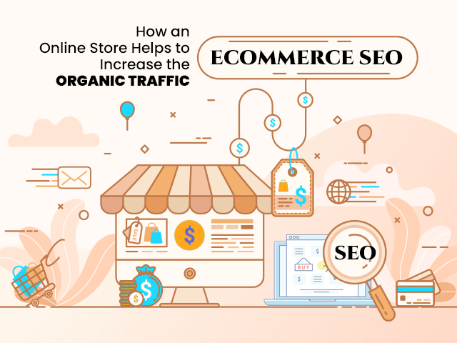 Ecommerce SEO – How an Online Store Helps to Increase the Organic Traffic