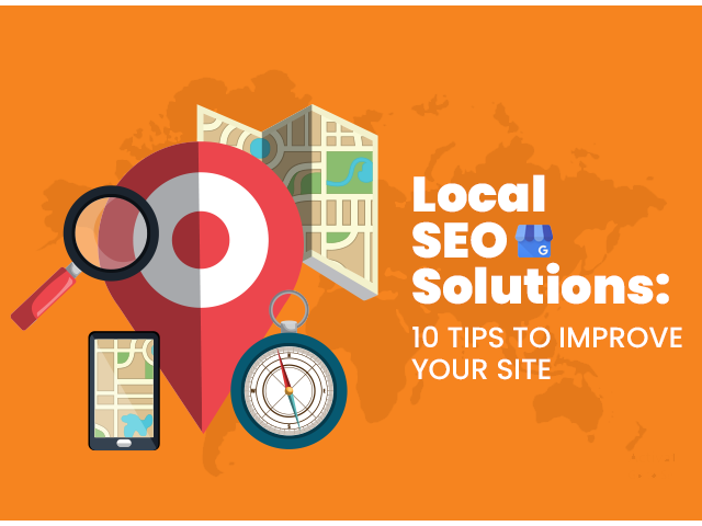 Local SEO Solutions: 10 Tips to Improve Your Site