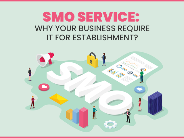 SMO Service: Why Your Business Require it For Establishment?